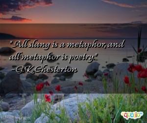 All slang is metaphor, and all metaphor is poetry.