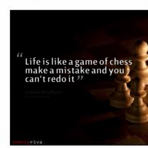 Quotes Picture: life is like a game of chess make a mistake and you ...