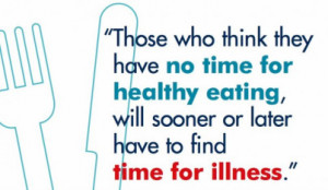 No time to eat healthy? Here is a quote for you…