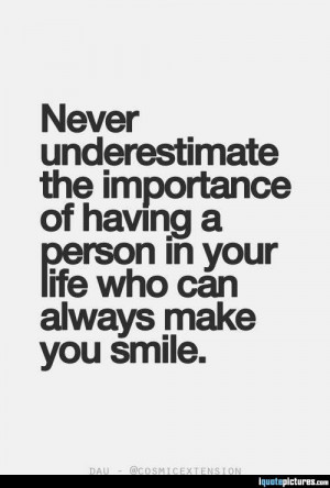 Quotes To Make A Person Smile ~ A person who can always make you smile ...