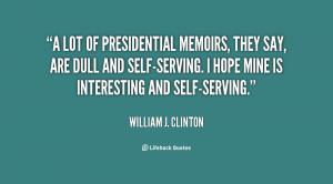 lot of presidential memoirs, they say, are dull and self-serving. I ...