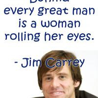 Jim Carrey Behind every great man is a woman rolling her eyes