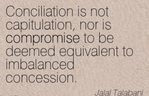 Conciliation Is Not Capitulation, Nor Is Compromise To Be Deemed ...