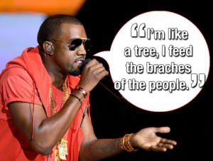 KANYE WEST. Unlike said tree, Kanye is not rooted in reality.