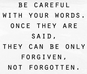 words are powerful we must choose them carefully and think before ...