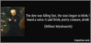 The dew was falling fast, the stars began to blink; I heard a voice ...