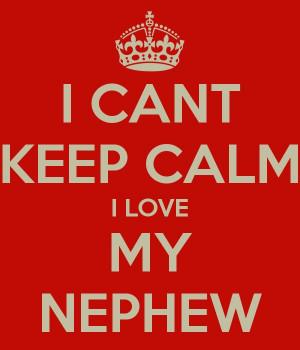 can't keep calm I love my nephew!