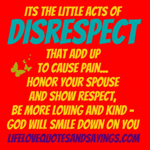 It's the little acts of disrespect that add up to cause pain ...