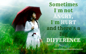 Big difference between being angry and being hurt