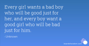 bad boy who will be good just for her, and every boy want a good girl ...