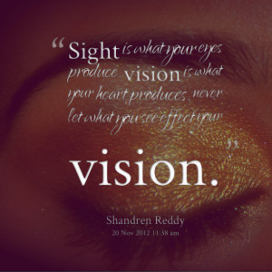 Quotes Picture: sight is what your eyes produce, vision is what your ...