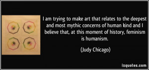 More Judy Chicago Quotes