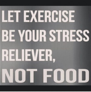 Let exercise be your stress reliever, not food.