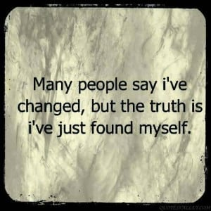 ... People Say I've Changed, But The Truth Is I've Just Found Myself