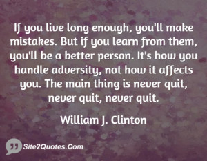 If you live long enough youll make ... - William J. Clinton