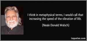 think in metaphysical terms, I would call that increasing the speed ...