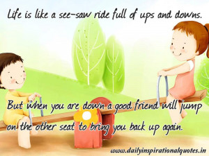Life is like a see-saw ride full of ups and downs. But when you ...