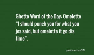 "... Omelette ""I should punch you for what you jes said, but omelette it"