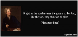 as the sun her eyes the gazers strike, And, like the sun, they shine ...