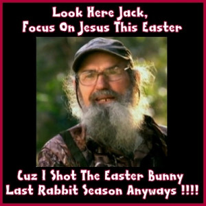 an uncle si easter blessing funny things uncle si quotes love em