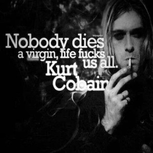 Kurt Cobain quotes. Just put two and two together. This quote if from ...