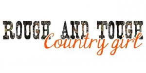 Tough Country Girl Quotes Rough and tough country girl. uploaded to ...