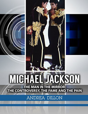Andrea Dillon - Michael Jackson: the man in the mirror: the ...