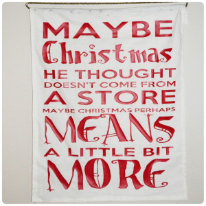 Maybe Christmas doesn't come from a store, maybe Christmas perhaps ...