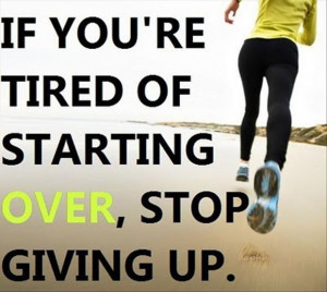 motivational fitness quotes, if you are tired of starting over, stop ...