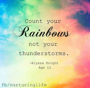 Count rainbows, not your thunderstorms.