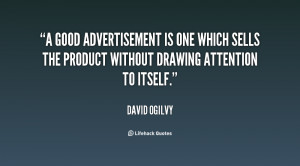 good advertisement is one which sells the product without drawing ...