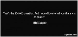More Hal Sutton Quotes