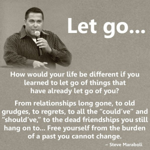 ... if you learned to let go of things that have already let go of