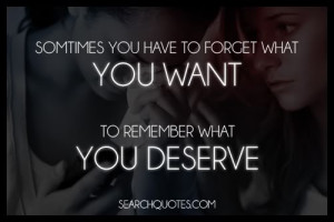 ... You Have To Forget What You Want To Remember What You Deserve
