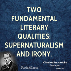 Two fundamental literary qualities: supernaturalism and irony.