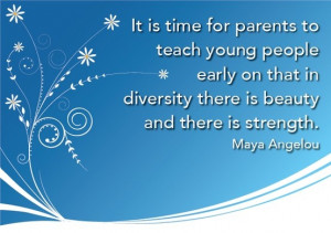 ... diversity there is beauty and there is strength. Maya Angelou #quote