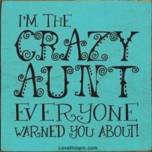 Im the crazy aunt