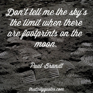 ... sky's the limit when there are footprints on the moon. - Paul Brandt