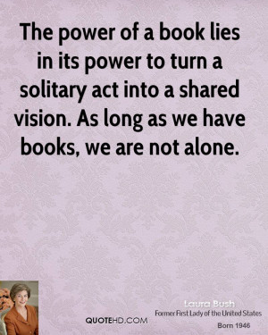 The power of a book lies in its power to turn a solitary act into a ...
