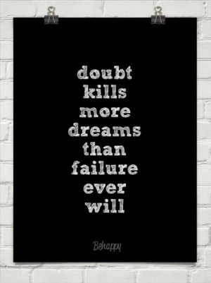 Doubt your fears and back yourself.