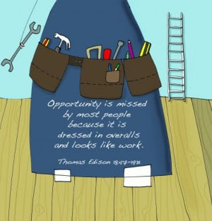 love this quote by Thomas Edison about opportunity.