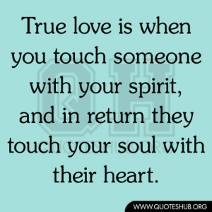 ... touch someone with your spirit, and in return they touch your soul