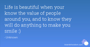 Life is beautiful when your know the value of people around you, and ...