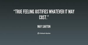 True feeling justifies whatever it may cost.""