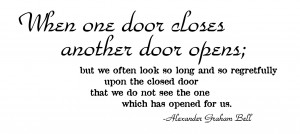 When one door of happiness closes, another opens.