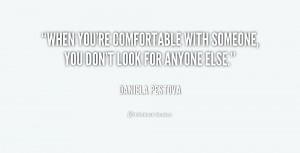 When you're comfortable with someone, you don't look for anyone else ...