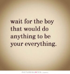 ... the boy that would do anything to be your everything Picture Quote #1