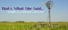 That's What She Said...Thoughts of a Nebraksa Farm Girl More