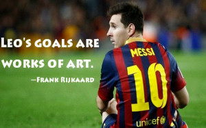 see the quotes and sayings about lionel messi from such of coach ...