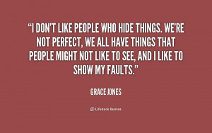 don't like people who hide things. We're not perfect, we all have ...